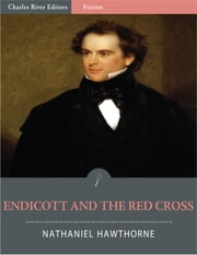 Endicott and the Red Cross (Illustrated) ebook by Nathaniel Hawthorne