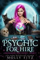 Psychic for Hire - A Laugh-Out-Loud Cozy Mystery in which the Cat is Boss ebook by Molly Fitz