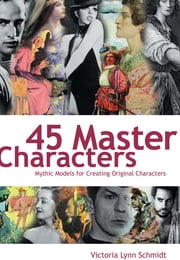 45 Master Characters ebook by Victoria Schmidt