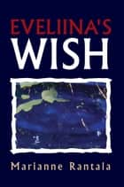 Eveliina's Wish ebook by Marianne Rantala