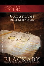 Galatians - A Blackaby Bible Study Series ebook by Henry Blackaby,Richard Blackaby,Tom Blackaby,Melvin Blackaby,Norman Blackaby