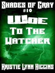 #10 Shades of Gray- Woe To The Watcher ebook by Kristie Lynn Higgins