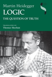 Logic - The Question of Truth ebook by Martin Heidegger,Thomas Sheehan