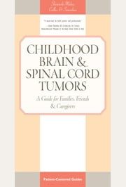 Childhood Brain & Spinal Cord Tumors: A Guide for Families, Friends & Caregivers ebook by Shiminski-Maher, Tania