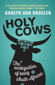 Holy Cows - The ambiguities of being South African ebook by Gareth van Onselen