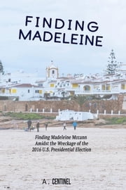 Finding Madeleine - The PizzaGate Chronicles ebook by A. CENTINEL