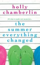 The Summer Everything Changed ebook by Holly Chamberlin