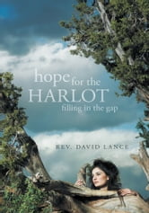 Hope for the Harlot - Filling in the Gap ebook by Rev. David Lance