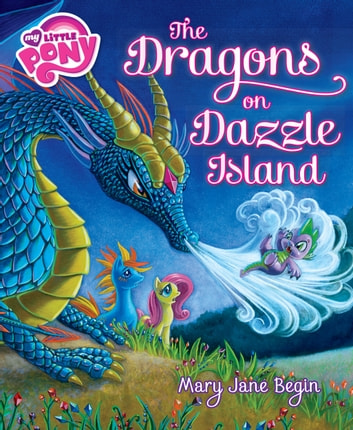 My Little Pony: The Dragons on Dazzle Island ebook by Mary Jane Begin