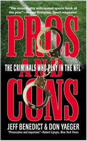 Pros and Cons - The Criminals Who Play in the NFL ebook by Jeff Benedict, Don Yaeger