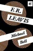 F.R. Leavis ebook by Michael Bell