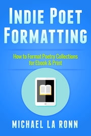 Indie Poet Formatting - How to Format Poetry Collections for Ebook & Print ebook by Michael La Ronn