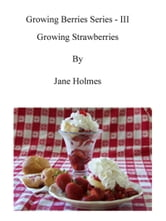 Growing Strawberries ebook by Jane Holmes