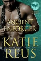 Ancient Enforcer ebook by Katie Reus
