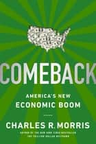 Comeback - America's New Economic Boom ebook by Charles R. Morris
