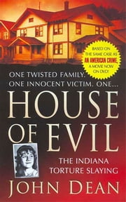 House of Evil - The Indiana Torture Slaying ebook by John Dean