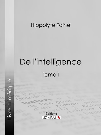 De l'intelligence - Tome I ebook by Hippolyte Taine,Ligaran