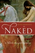 Naked - A Novel of Lady Godiva ebook by Eliza Redgold