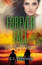 Forever Fall: Grace Restored Series - Book Five ebook by C.J. Peterson