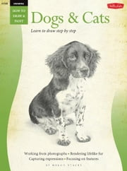 Dogs & Cats / Drawing: Learn to Draw Step by Step - Learn to Draw Step by Step ebook by Nolon Stacey