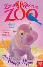 Zoe's Rescue Zoo: The Happy Hippo ebook by Amelia Cobb, Sophy Williams