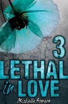 Lethal in Love: Episode 3 ebook by Michelle Somers