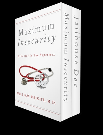 A Doctor on the Inside - From the County Jail to the Supermax ebook by William Wright