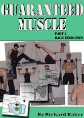 Guaranteed muscle part 2: Back exercises ebook by Richard Baker