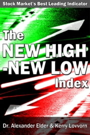The New High: New Low Index: Stock Market's Best Leading Indicator ebook by Dr Alexander Elder