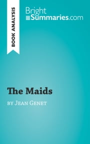 Book Analysis: The Maids by Jean Genet - Summary, Analysis and Reading Guide ebook by Bright Summaries