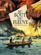 Au bout du fleuve ebook by Jean-Denis Pendanx