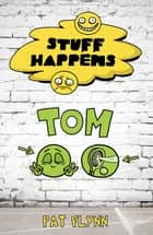 Stuff Happens: Tom - Tom (Book 9) ebook by Pat Flynn