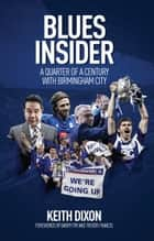 Blues Insider - A Quarter of a Century with Birmingham City ebook by Keith Dixon