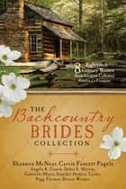 The Backcountry Brides Collection - Eight 18th Century Women Seek Love on Colonial America's Frontier ekitaplar by Angela K Couch, Debra E Marvin, Shannon McNear,...