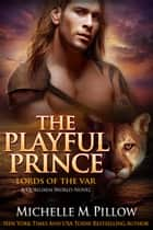 The Playful Prince - A Qurilixen World Novel ebook by Michelle M. Pillow