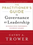 The Practitioner's Guide to Governance as Leadership ebook by Cathy A. Trower