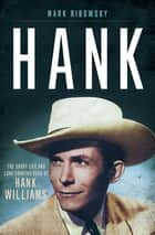 Hank: The Short Life and Long Country Road of Hank Williams ebook by Mark Ribowsky