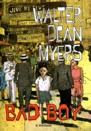 Bad Boy - A Memoir ebook by Walter Dean Myers