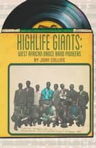 Highlife Giants - West African Dance Band Pioneers ekitaplar by John Collins