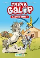 Triple galop - Sauvez Betty ! ebook by Christine Frasseto, Benoît Du Peloux
