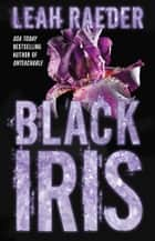 Black Iris ebook by Leah Raeder
