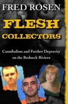 Flesh Collectors - Cannibalism and Further Depravity on the Redneck Riviera ebook by Fred Rosen