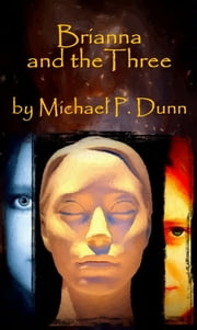 Brianna and the Three ebook by Michael P. Dunn