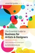 The Essential Guide to Business for Artists and Designers eBook by Alison Branagan