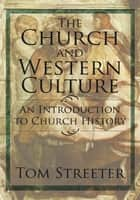 The Church and Western Culture ebook by Tom Streeter