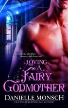 Loving a Fairy Godmother ebook by Danielle Monsch