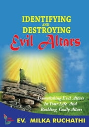 Identifying And Destroying Evil Altars ebook by Ev. Milka Ruchathi