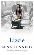Lizzie - A brilliant tale of wartime fortitude ebook by Lena Kennedy
