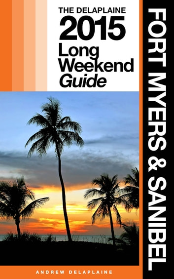 FORT MYERS & SANIBEL - The Delaplaine 2015 Long Weekend Guide ebook by Andrew Delaplaine