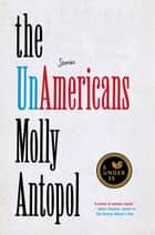 The UnAmericans: Stories ebook by Molly Antopol